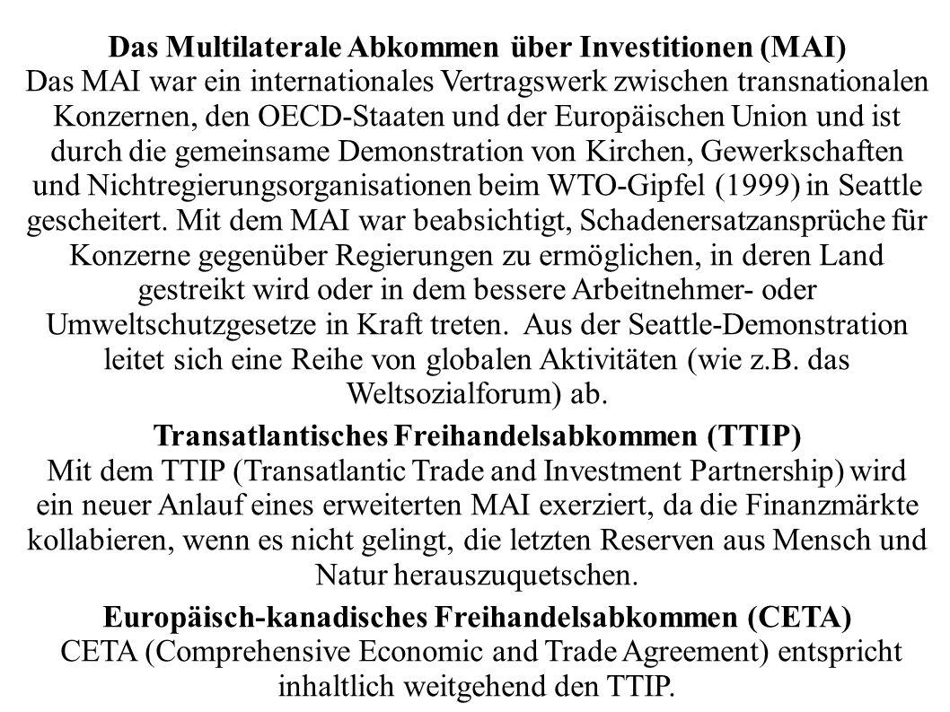 Das Multilaterale Abkommen über Investitionen (MAI) Das MAI war ein internationales Vertragswerk zwischen transnationalen Konzernen, den OECD-Staaten