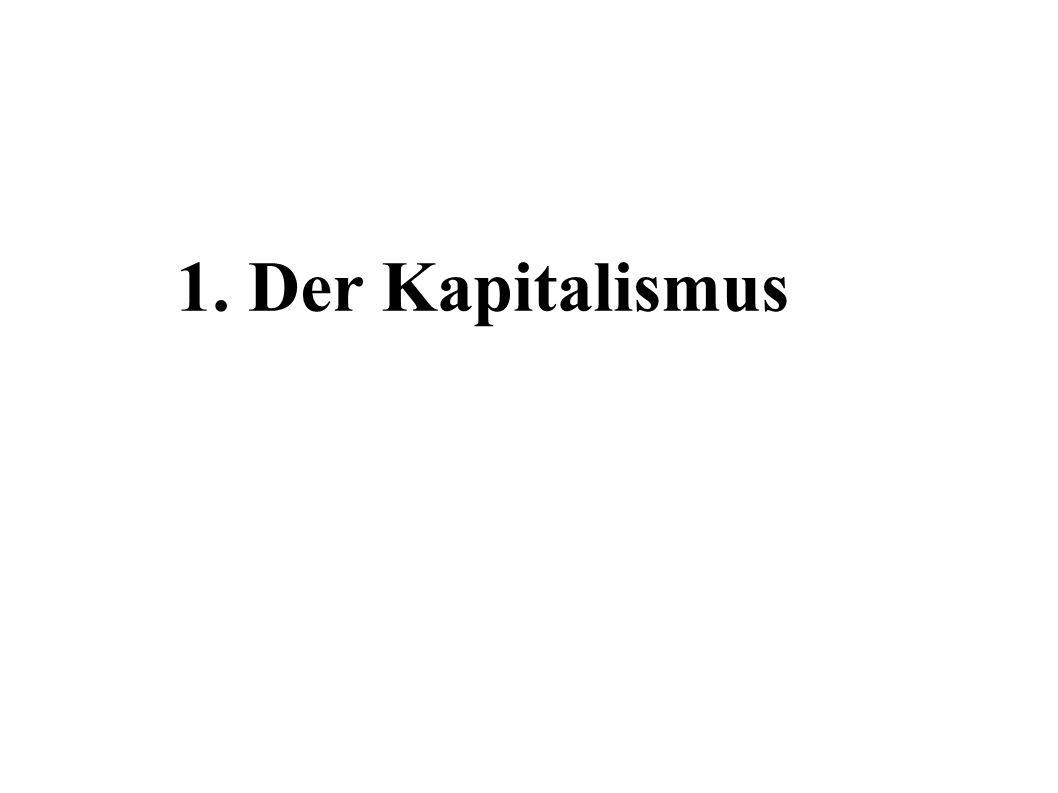 1. Der Kapitalismus