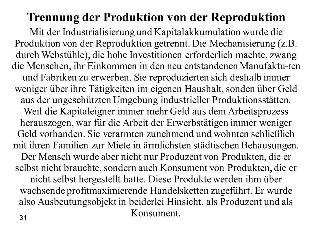 Trennung der Produktion von der Reproduktion Mit der Industrialisierung und Kapitalakkumulation wurde die Produktion von der Reproduktion getrennt. Di
