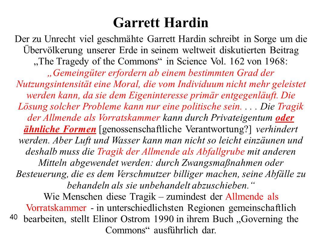 Garrett Hardin Der zu Unrecht viel geschmähte Garrett Hardin schreibt in Sorge um die Übervölkerung unserer Erde in seinem weltweit diskutierten Beitr