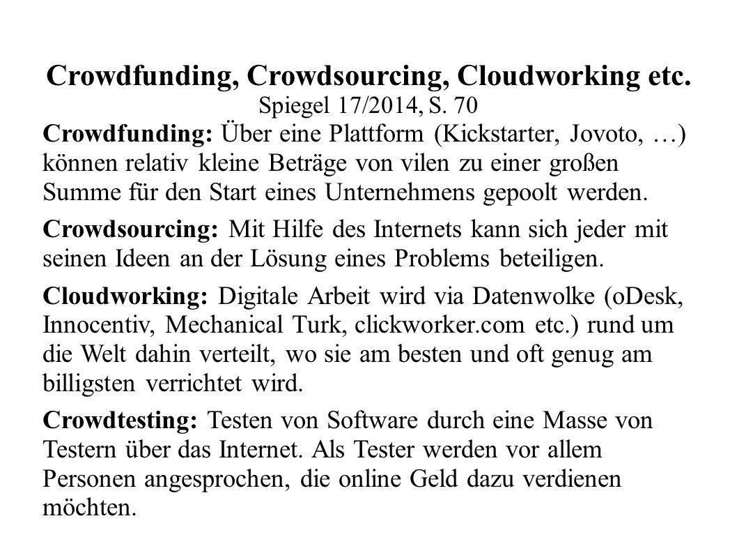 Crowdfunding, Crowdsourcing, Cloudworking etc. Spiegel 17/2014, S. 70 Crowdfunding: Über eine Plattform (Kickstarter, Jovoto, …) können relativ kleine