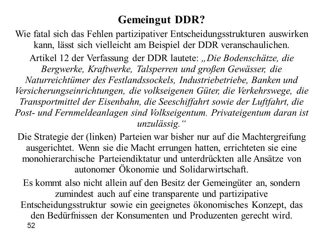52 Gemeingut DDR? Wie fatal sich das Fehlen partizipativer Entscheidungsstrukturen auswirken kann, lässt sich vielleicht am Beispiel der DDR veranscha