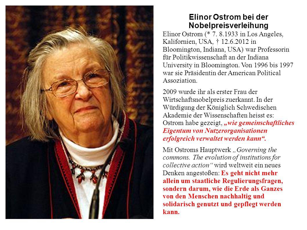 Elinor Ostrom bei der Nobelpreisverleihung Elinor Ostrom (* 7. 8.1933 in Los Angeles, Kalifornien, USA, † 12.6.2012 in Bloomington, Indiana, USA) war