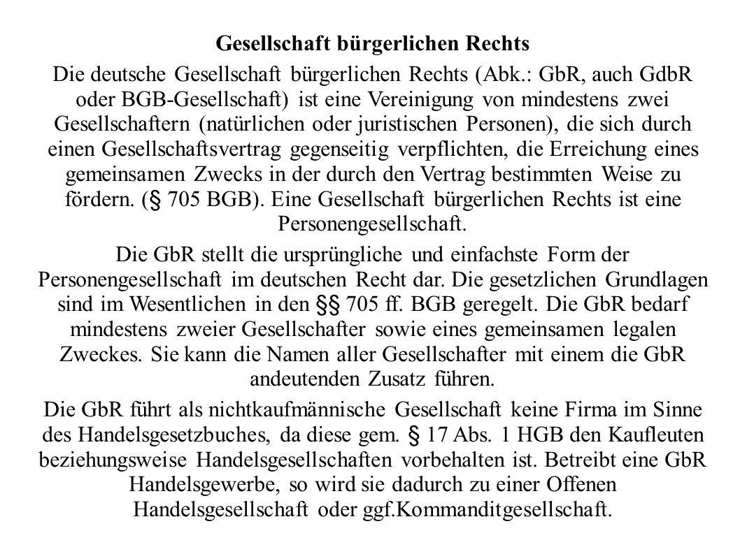 Gesellschaft bürgerlichen Rechts Die deutsche Gesellschaft bürgerlichen Rechts (Abk.: GbR, auch GdbR oder BGB-Gesellschaft) ist eine Vereinigung von m