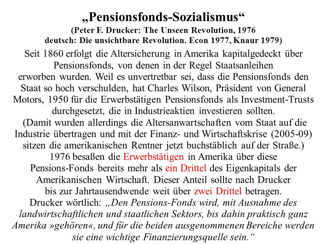 """""""Pensionsfonds-Sozialismus"""" (Peter F. Drucker: The Unseen Revolution, 1976 deutsch: Die unsichtbare Revolution. Econ 1977, Knaur 1979) Seit 1860 erfol"""
