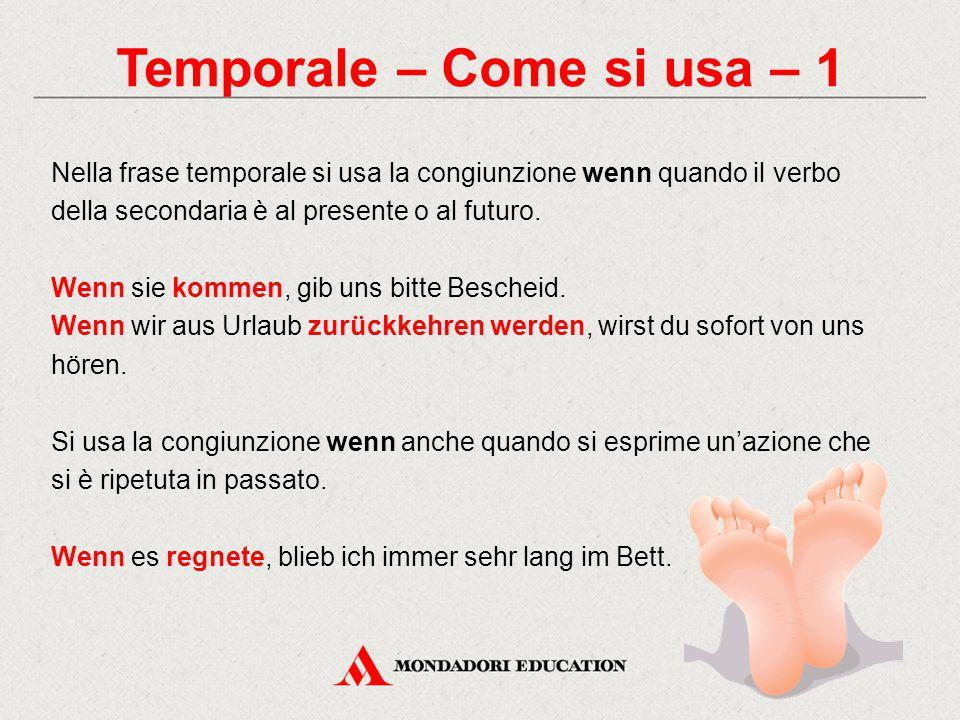 Temporale – Come si usa – 1 Nella frase temporale si usa la congiunzione wenn quando il verbo della secondaria è al presente o al futuro. Wenn sie kom
