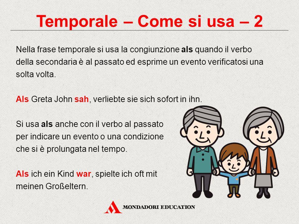 Temporale – Come si usa – 2 Nella frase temporale si usa la congiunzione als quando il verbo della secondaria è al passato ed esprime un evento verifi