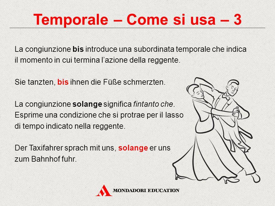 Temporale – Come si usa – 3 La congiunzione bis introduce una subordinata temporale che indica il momento in cui termina l'azione della reggente. Sie