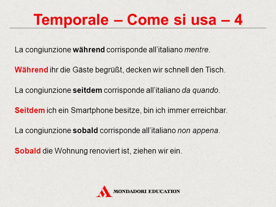 Temporale – Come si usa – 4 La congiunzione während corrisponde all'italiano mentre. Während ihr die Gäste begrüßt, decken wir schnell den Tisch. La c