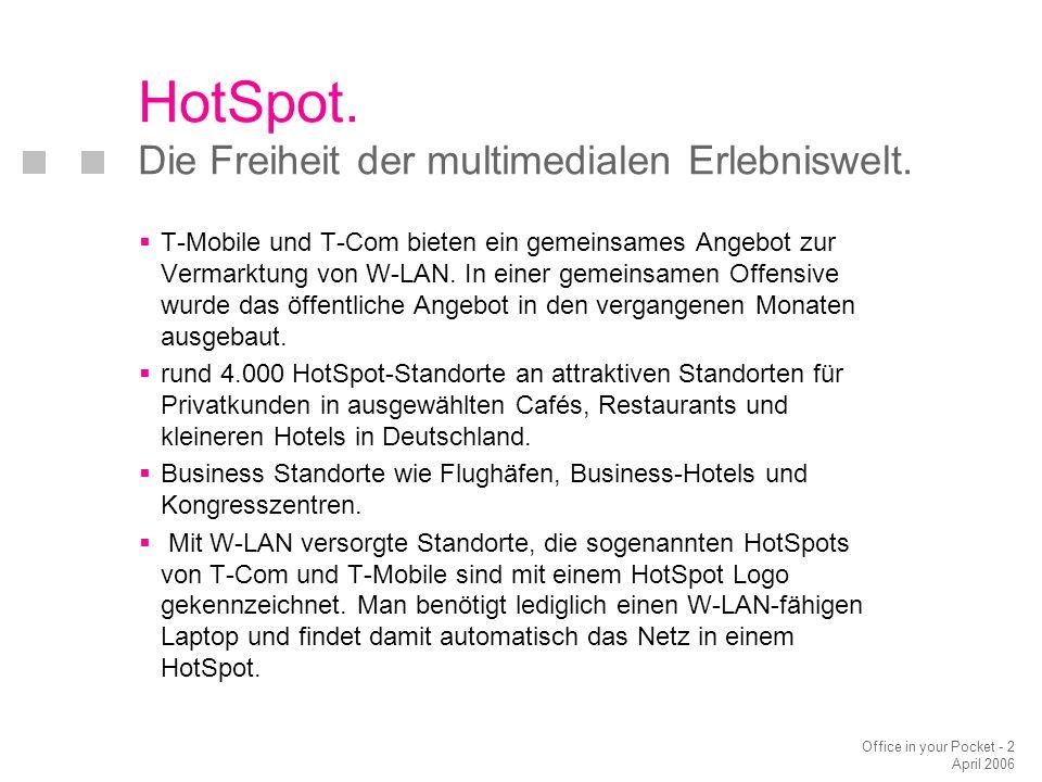 Office in your Pocket - 2 April 2006  T-Mobile und T-Com bieten ein gemeinsames Angebot zur Vermarktung von W-LAN.