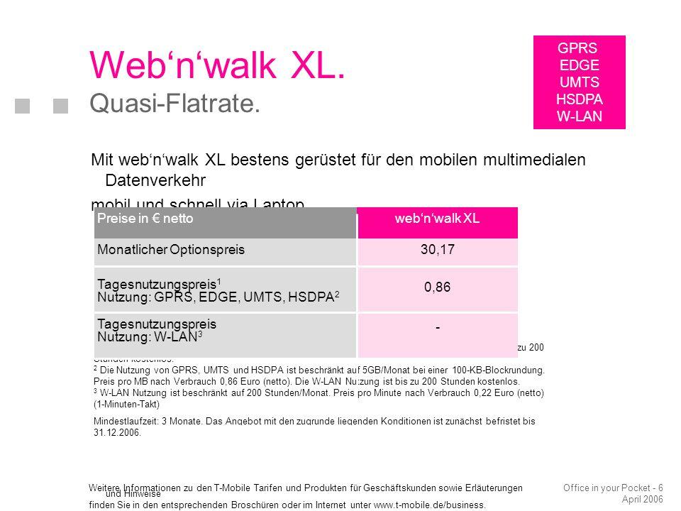 Office in your Pocket - 6 April 2006 Web'n'walk XL. Quasi-Flatrate. Mit web'n'walk XL bestens gerüstet für den mobilen multimedialen Datenverkehr mobi
