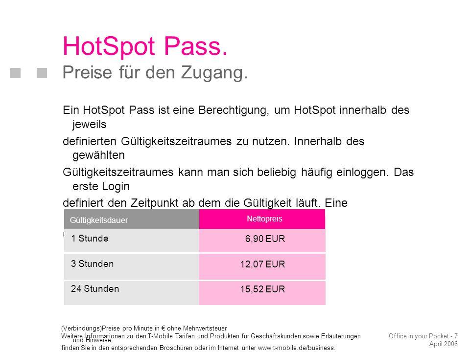 Office in your Pocket - 7 April 2006 HotSpot Pass. Preise für den Zugang. Ein HotSpot Pass ist eine Berechtigung, um HotSpot innerhalb des jeweils def