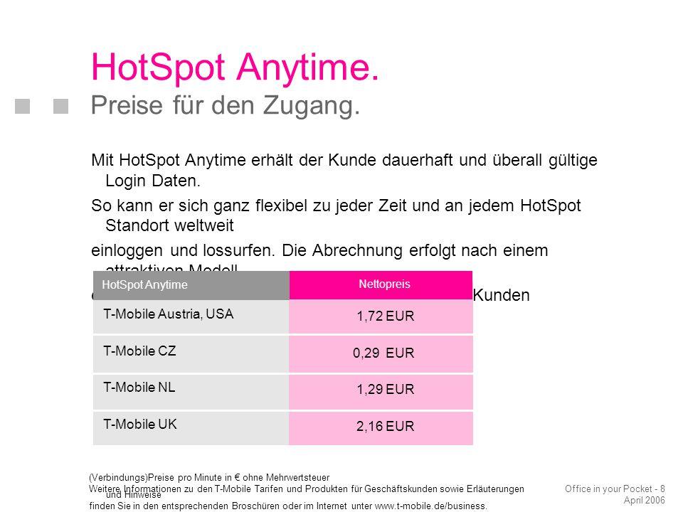 Office in your Pocket - 8 April 2006 HotSpot Anytime. Preise für den Zugang. Mit HotSpot Anytime erhält der Kunde dauerhaft und überall gültige Login