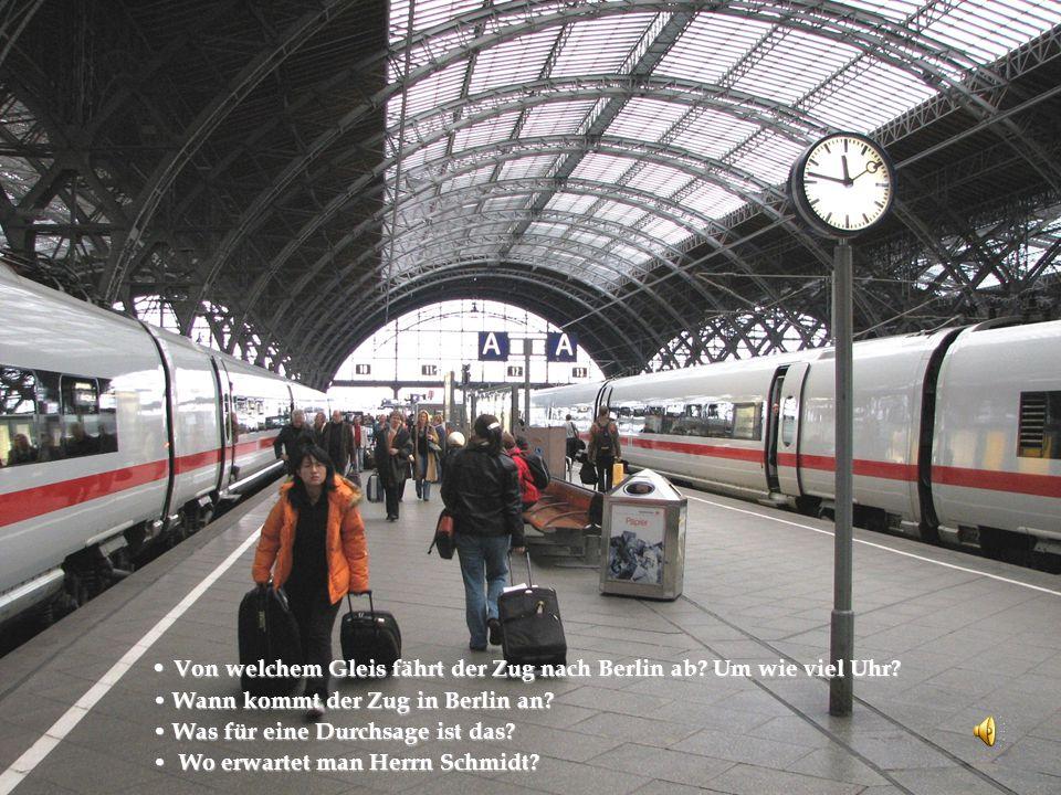 Von welchem Gleis fährt der Zug nach Berlin ab. Um wie viel Uhr.