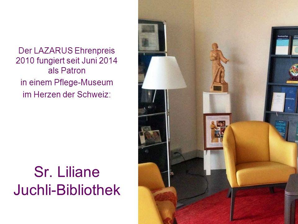 Der LAZARUS Ehrenpreis 2010 fungiert seit Juni 2014 als Patron in einem Pflege-Museum im Herzen der Schweiz: Sr. Liliane Juchli-Bibliothek