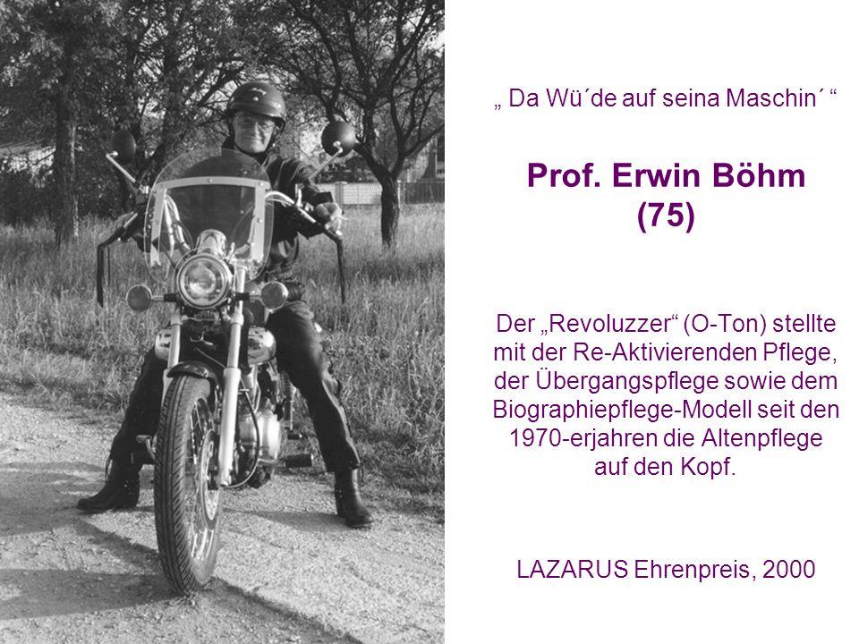 """"""" Da Wü´de auf seina Maschin´ """" Prof. Erwin Böhm (75) Der """"Revoluzzer"""" (O-Ton) stellte mit der Re-Aktivierenden Pflege, der Übergangspflege sowie dem"""