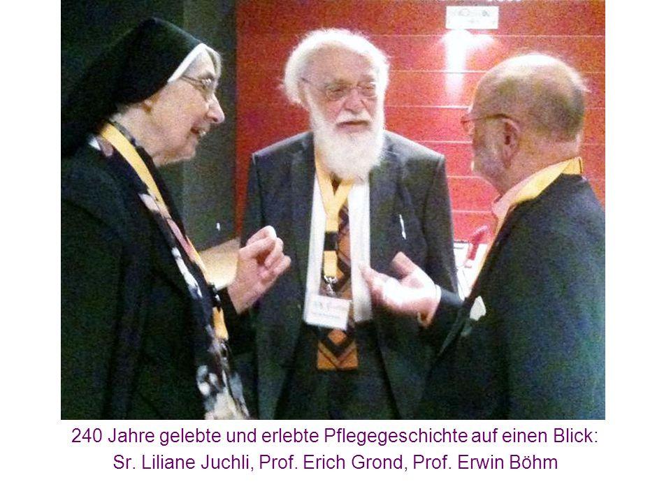240 Jahre gelebte und erlebte Pflegegeschichte auf einen Blick: Sr. Liliane Juchli, Prof. Erich Grond, Prof. Erwin Böhm