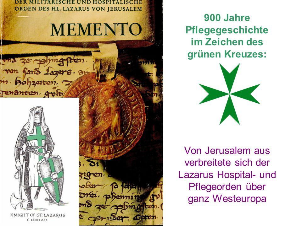 900 Jahre Pflegegeschichte im Zeichen des grünen Kreuzes: Von Jerusalem aus verbreitete sich der Lazarus Hospital- und Pflegeorden über ganz Westeuropa