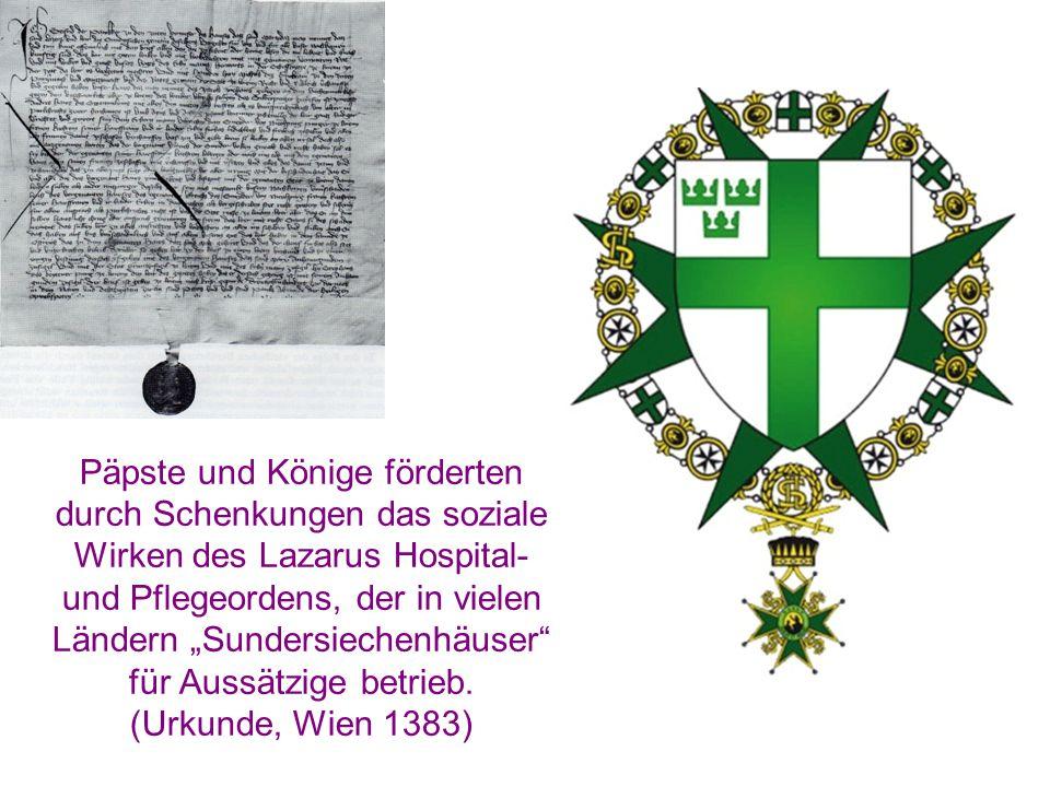 """Päpste und Könige förderten durch Schenkungen das soziale Wirken des Lazarus Hospital- und Pflegeordens, der in vielen Ländern """"Sundersiechenhäuser"""" f"""