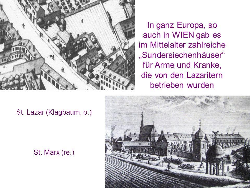 """In ganz Europa, so auch in WIEN gab es im Mittelalter zahlreiche """"Sundersiechenhäuser für Arme und Kranke, die von den Lazaritern betrieben wurden St."""