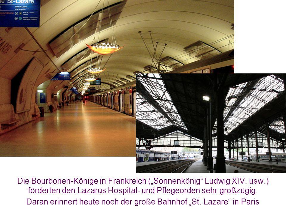 """Die Bourbonen-Könige in Frankreich (""""Sonnenkönig"""" Ludwig XIV. usw.) förderten den Lazarus Hospital- und Pflegeorden sehr großzügig. Daran erinnert heu"""