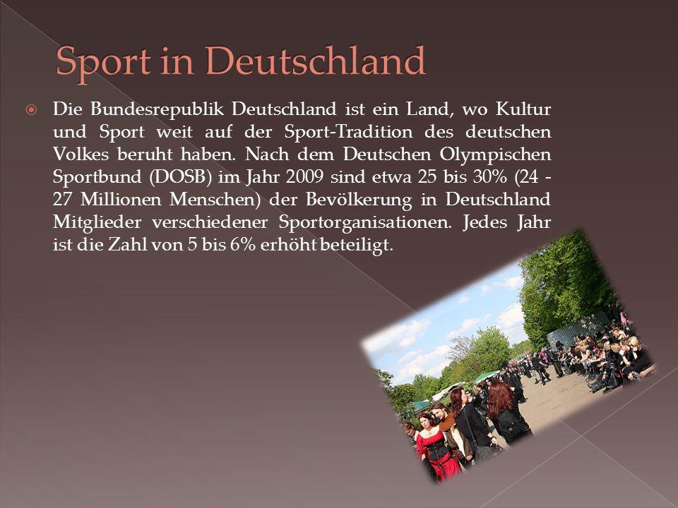  Die Bundesrepublik Deutschland ist ein Land, wo Kultur und Sport weit auf der Sport-Tradition des deutschen Volkes beruht haben.