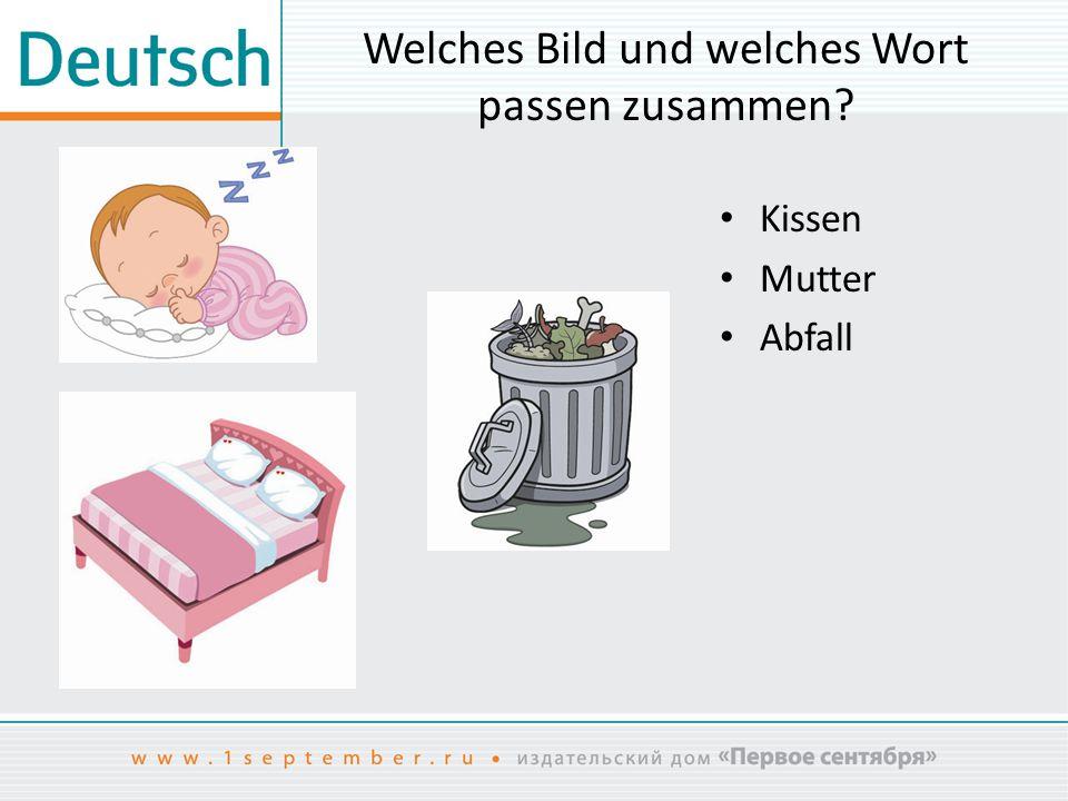 Welches Bild und welches Wort passen zusammen? Kissen Mutter Abfall