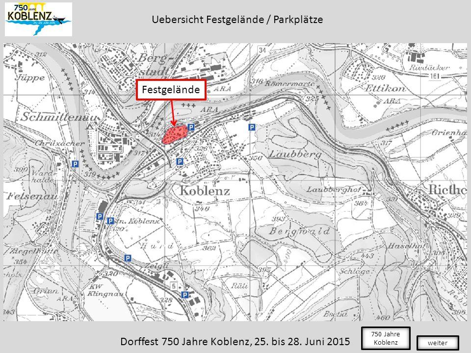 Festgelände Uebersicht Festgelände / Parkplätze weiter 750 Jahre Koblenz Dorffest 750 Jahre Koblenz, 25.