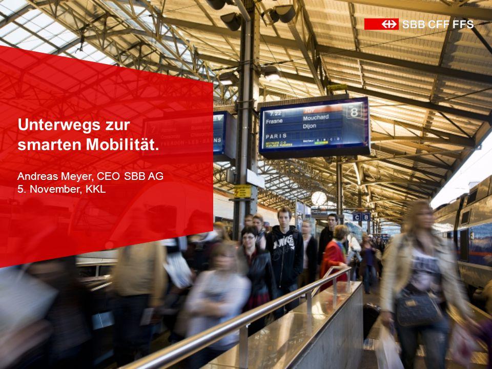 Unterwegs zur smarten Mobilität. Andreas Meyer, CEO SBB AG 5. November, KKL