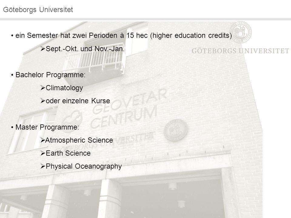ein Semester hat zwei Perioden à 15 hec (higher education credits)  Sept.-Okt. und Nov.-Jan. Bachelor Programme:  Climatology  oder einzelne Kurse