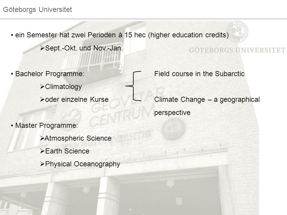 Göteborgs Universitet ein Semester hat zwei Perioden à 15 hec (higher education credits)  Sept.-Okt. und Nov.-Jan. Bachelor Programme:Field course in