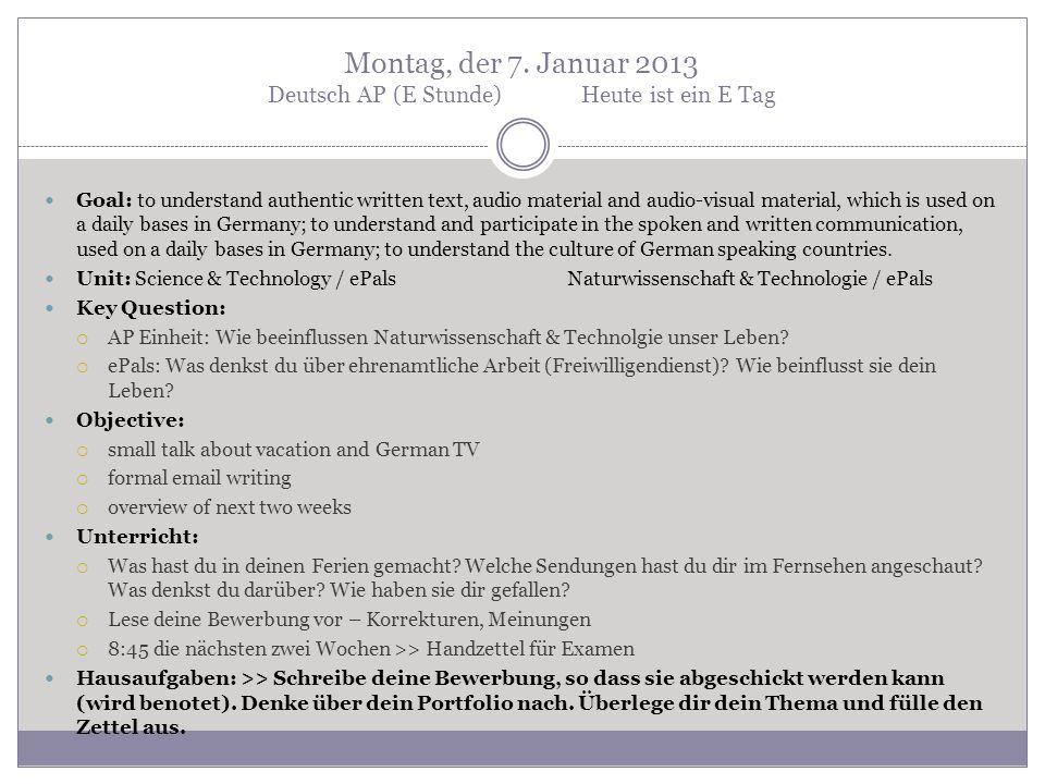 Montag, der 7. Januar 2013 Deutsch AP (E Stunde)Heute ist ein E Tag Goal: to understand authentic written text, audio material and audio-visual materi