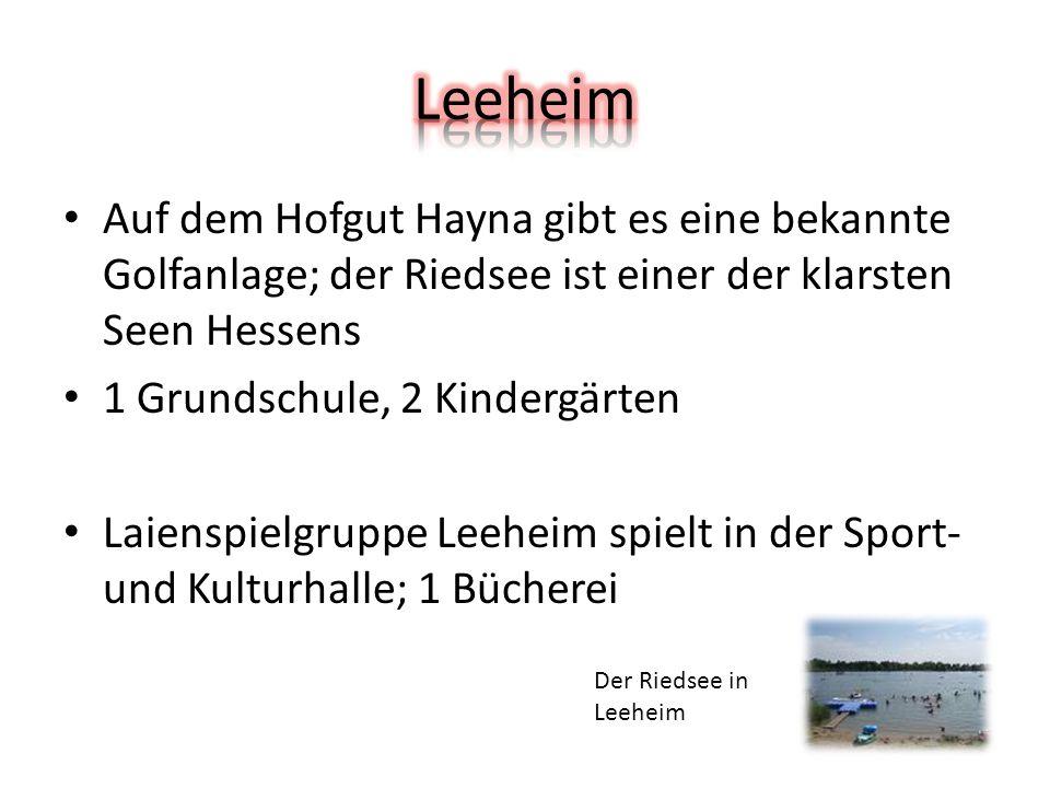 Auf dem Hofgut Hayna gibt es eine bekannte Golfanlage; der Riedsee ist einer der klarsten Seen Hessens 1 Grundschule, 2 Kindergärten Laienspielgruppe Leeheim spielt in der Sport- und Kulturhalle; 1 Bücherei Der Riedsee in Leeheim