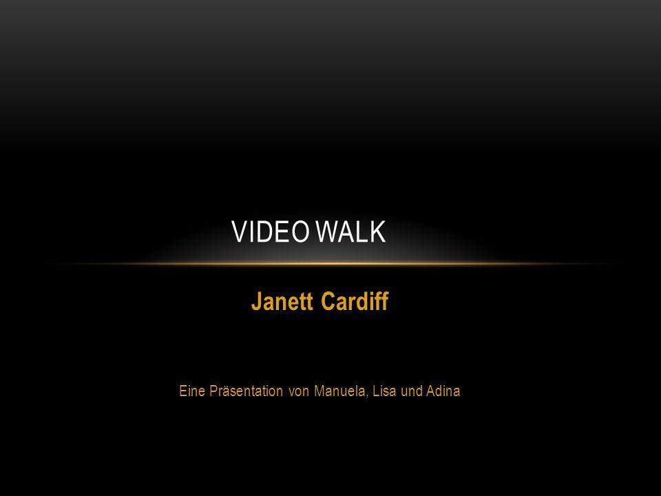 Janett Cardiff Eine Präsentation von Manuela, Lisa und Adina VIDEO WALK