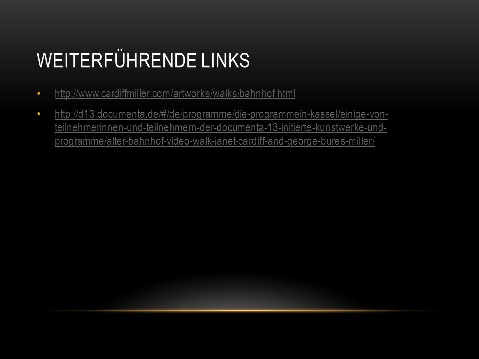 WEITERFÜHRENDE LINKS http://www.cardiffmiller.com/artworks/walks/bahnhof.html http://d13.documenta.de/#/de/programme/die-programmein-kassel/einige-von