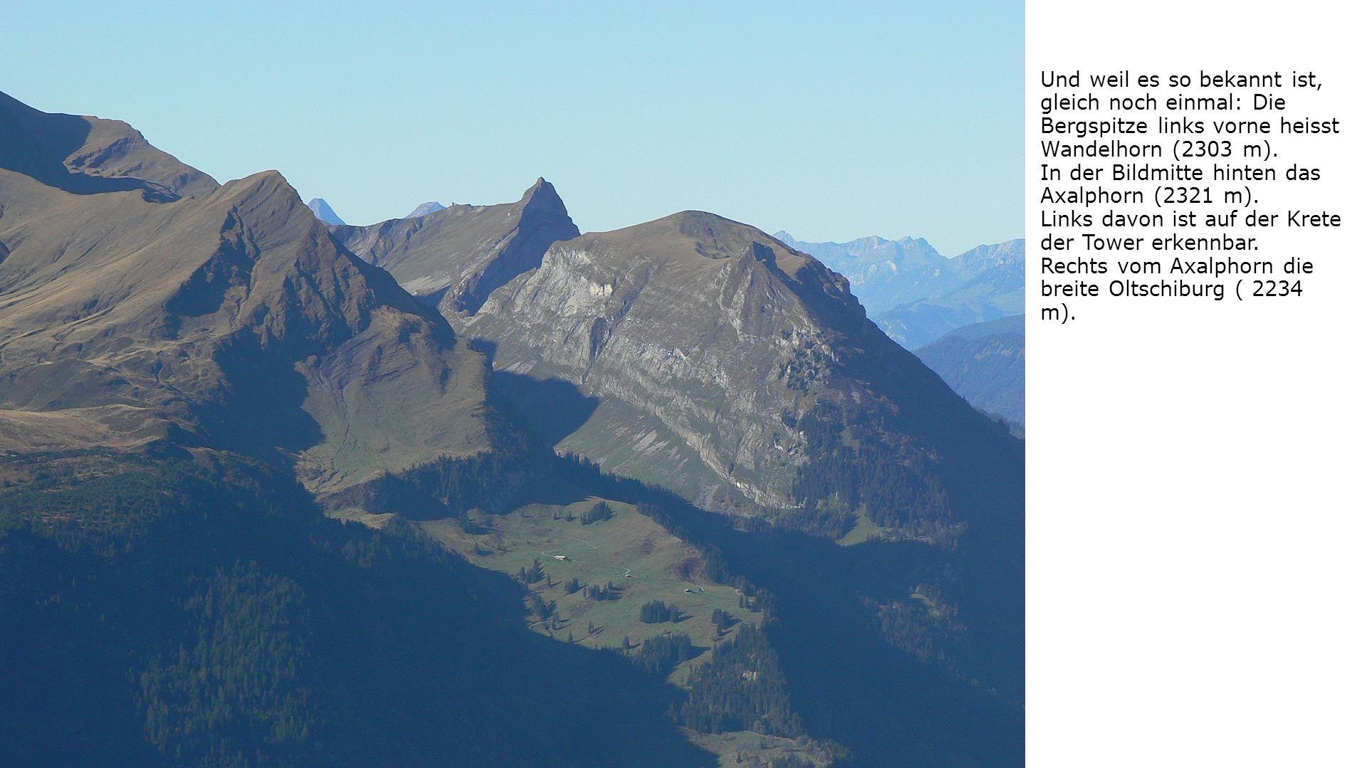 Und weil es so bekannt ist, gleich noch einmal: Die Bergspitze links vorne heisst Wandelhorn (2303 m).