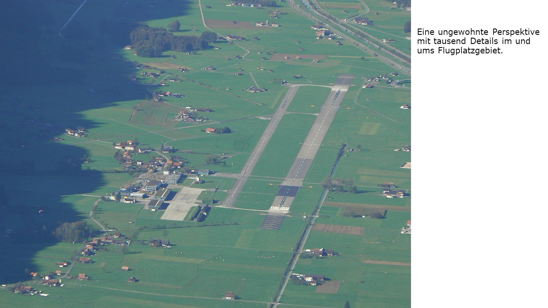 Eine ungewohnte Perspektive mit tausend Details im und ums Flugplatzgebiet.