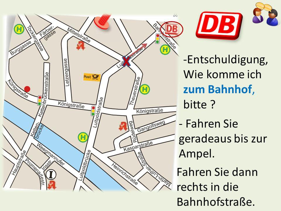 -Entschuldigung, Wie komme ich zum Bahnhof, bitte ? - Fahren Sie geradeaus bis zur Ampel. Fahren Sie dann rechts in die Bahnhofstraße.