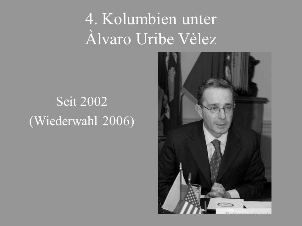 4. Kolumbien unter Àlvaro Uribe Vèlez Seit 2002 (Wiederwahl 2006)