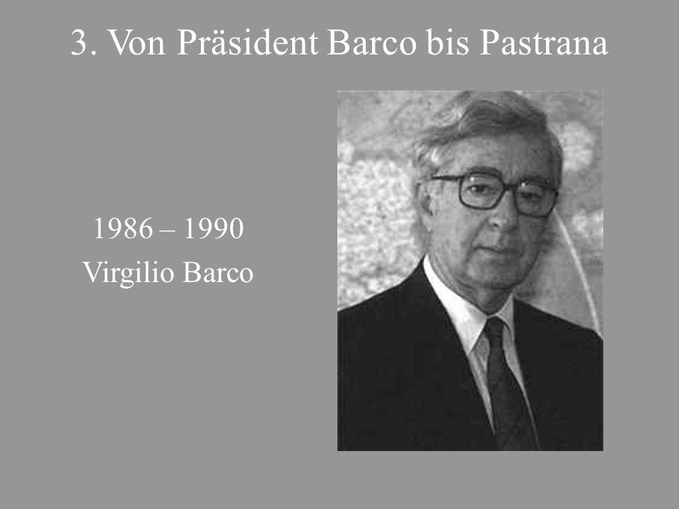 3. Von Präsident Barco bis Pastrana 1986 – 1990 Virgilio Barco
