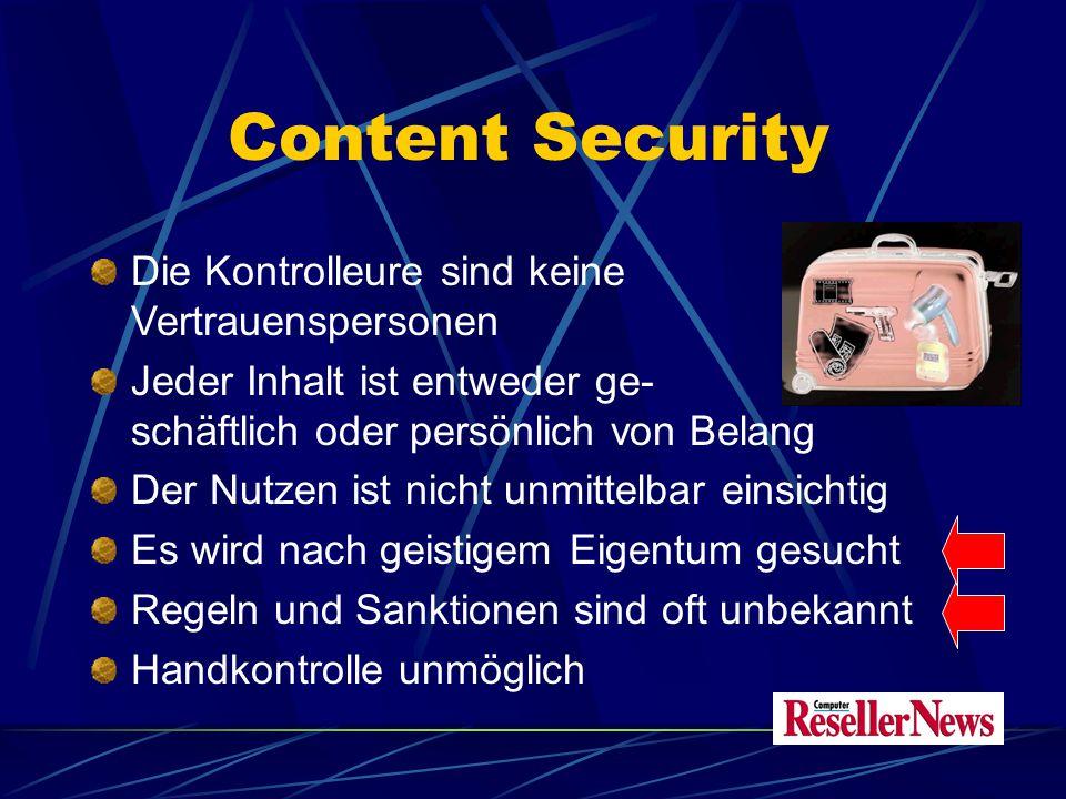 Content Security Die Kontrolleure sind keine Vertrauenspersonen Jeder Inhalt ist entweder ge- schäftlich oder persönlich von Belang Der Nutzen ist nicht unmittelbar einsichtig Es wird nach geistigem Eigentum gesucht Regeln und Sanktionen sind oft unbekannt Handkontrolle unmöglich