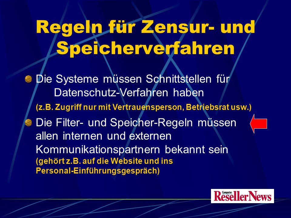 Regeln für Zensur- und Speicherverfahren Die Systeme müssen Schnittstellen für Datenschutz-Verfahren haben (z.B.