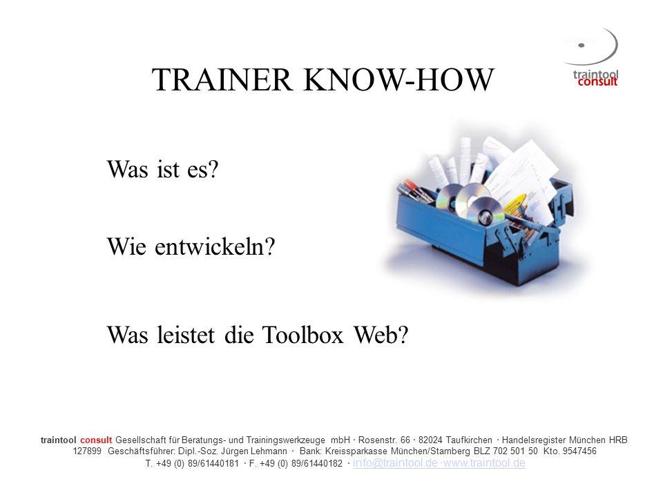 TRAINER KNOW-HOW Was ist es? Wie entwickeln? Was leistet die Toolbox Web? traintool consult Gesellschaft für Beratungs- und Trainingswerkzeuge mbH  R