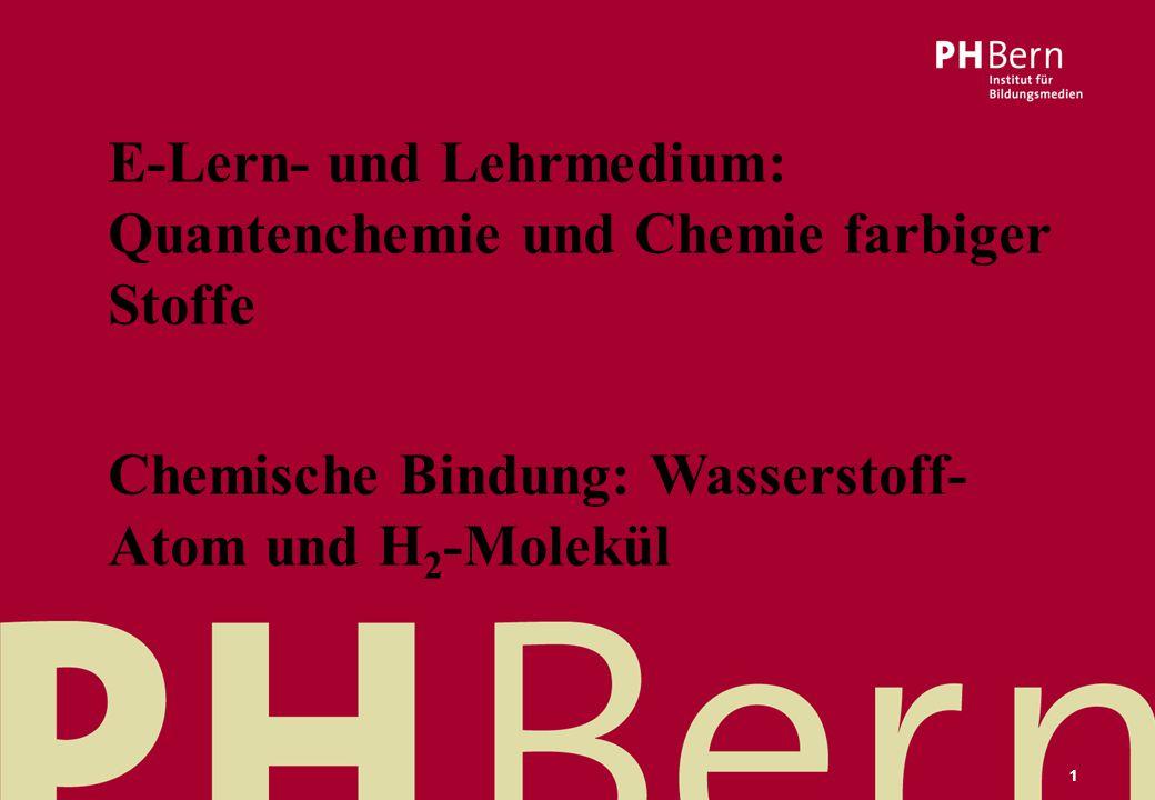 Vorname Name Autor/-in01.04.2015 11 E-Lern- und Lehrmedium: Quantenchemie und Chemie farbiger Stoffe Chemische Bindung: Wasserstoff- Atom und H 2 -Molekül