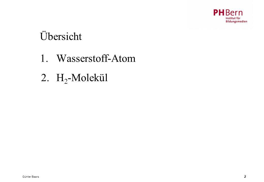 Günter Baars 2 Übersicht 1.Wasserstoff-Atom 2.H 2 -Molekül