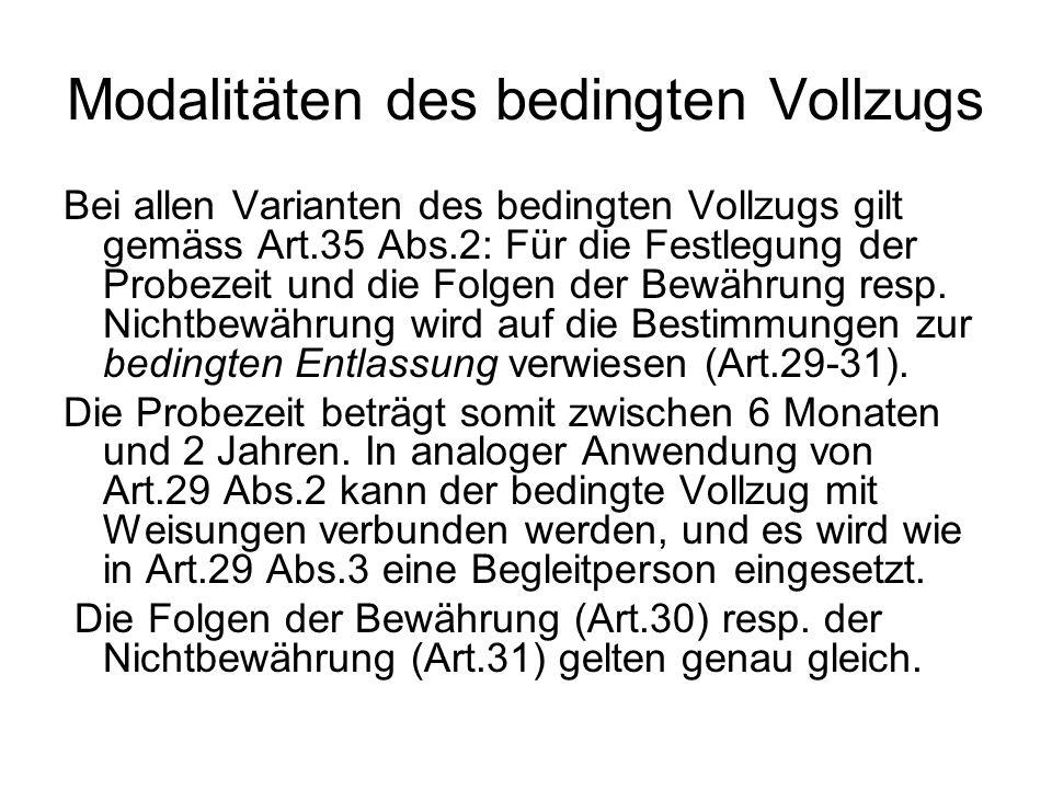 Modalitäten des bedingten Vollzugs Bei allen Varianten des bedingten Vollzugs gilt gemäss Art.35 Abs.2: Für die Festlegung der Probezeit und die Folge