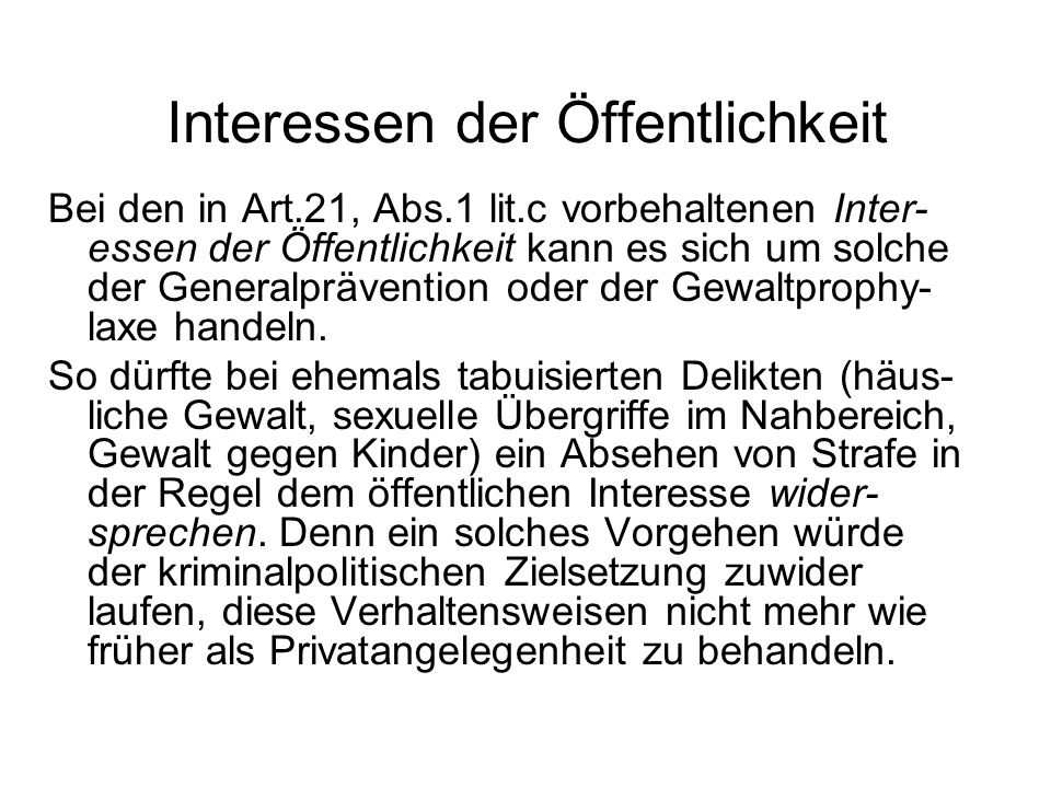Interessen der Öffentlichkeit Bei den in Art.21, Abs.1 lit.c vorbehaltenen Inter- essen der Öffentlichkeit kann es sich um solche der Generalpräventio