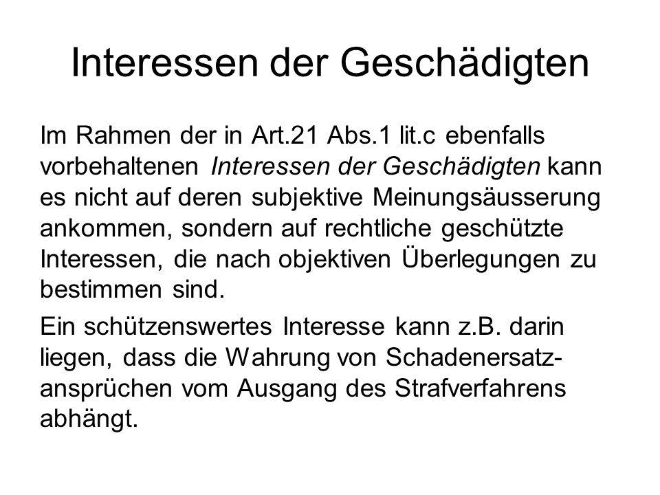 Interessen der Geschädigten Im Rahmen der in Art.21 Abs.1 lit.c ebenfalls vorbehaltenen Interessen der Geschädigten kann es nicht auf deren subjektive
