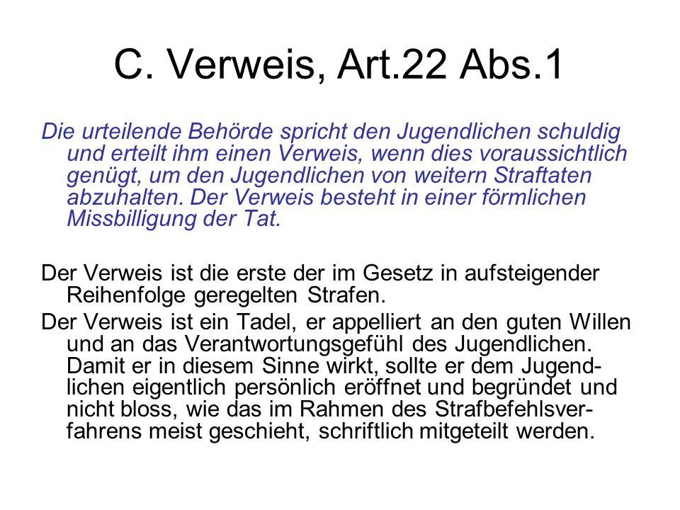 C. Verweis, Art.22 Abs.1 Die urteilende Behörde spricht den Jugendlichen schuldig und erteilt ihm einen Verweis, wenn dies voraussichtlich genügt, um