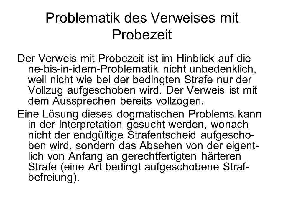 Problematik des Verweises mit Probezeit Der Verweis mit Probezeit ist im Hinblick auf die ne-bis-in-idem-Problematik nicht unbedenklich, weil nicht wi
